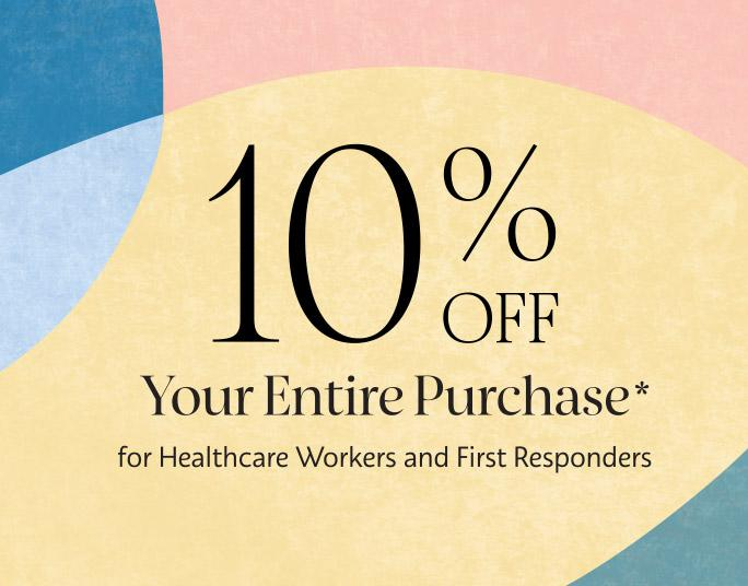 10% off your entire purchase for health care workers and first responders