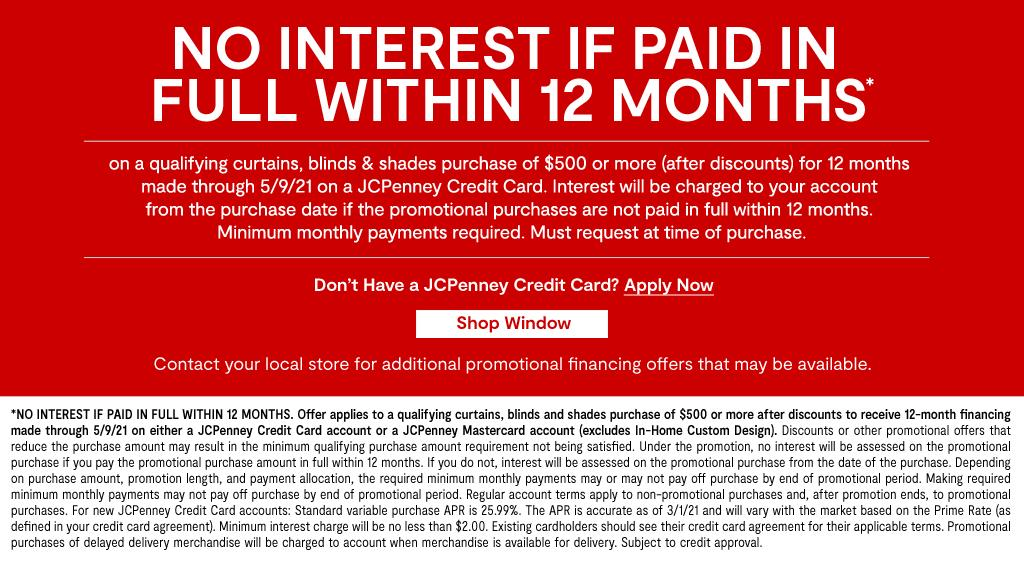 12 months special financing on qualifying curtains, blinds & shades purchase by 5/9/21 on a JCPenney credit card. get details