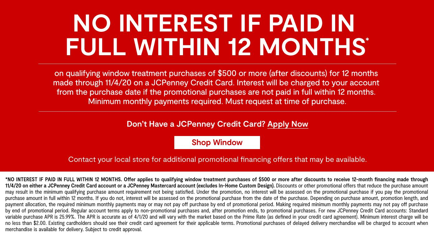 12 months special financing on qualifying window treatment purchases by 11/4/20 on a JCP credit card. get details