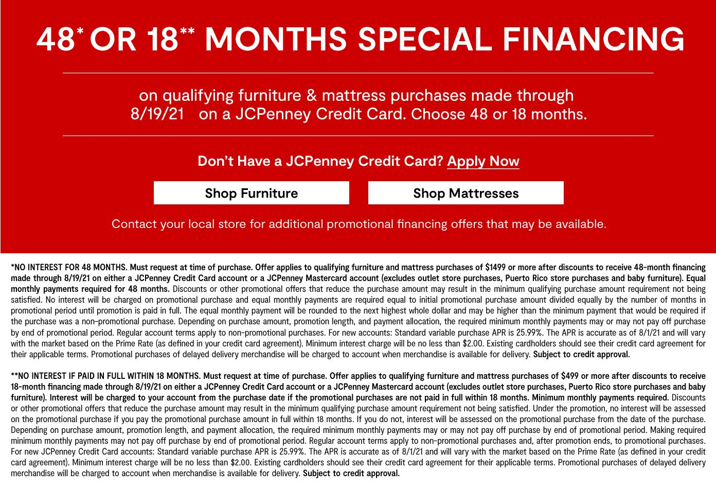 48 or 18 months special financing on qualifying furniture and mattress purchases by 8/19/21 on JCPenney Credit Card shop furniture mattress