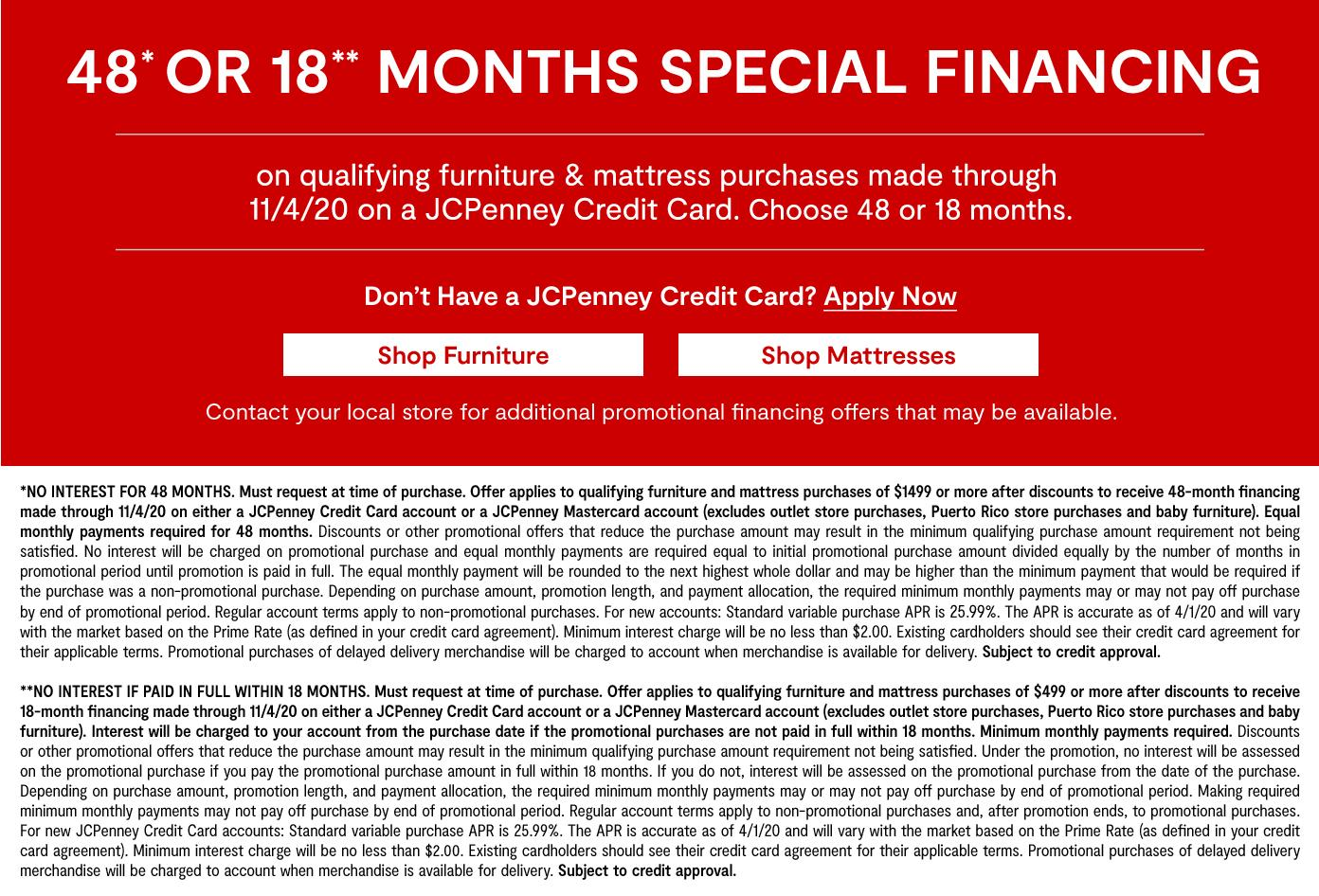 48 or 18 months special financing on qualifying furniture & mattress purchases by 11/4/20 on JCP Credit Card