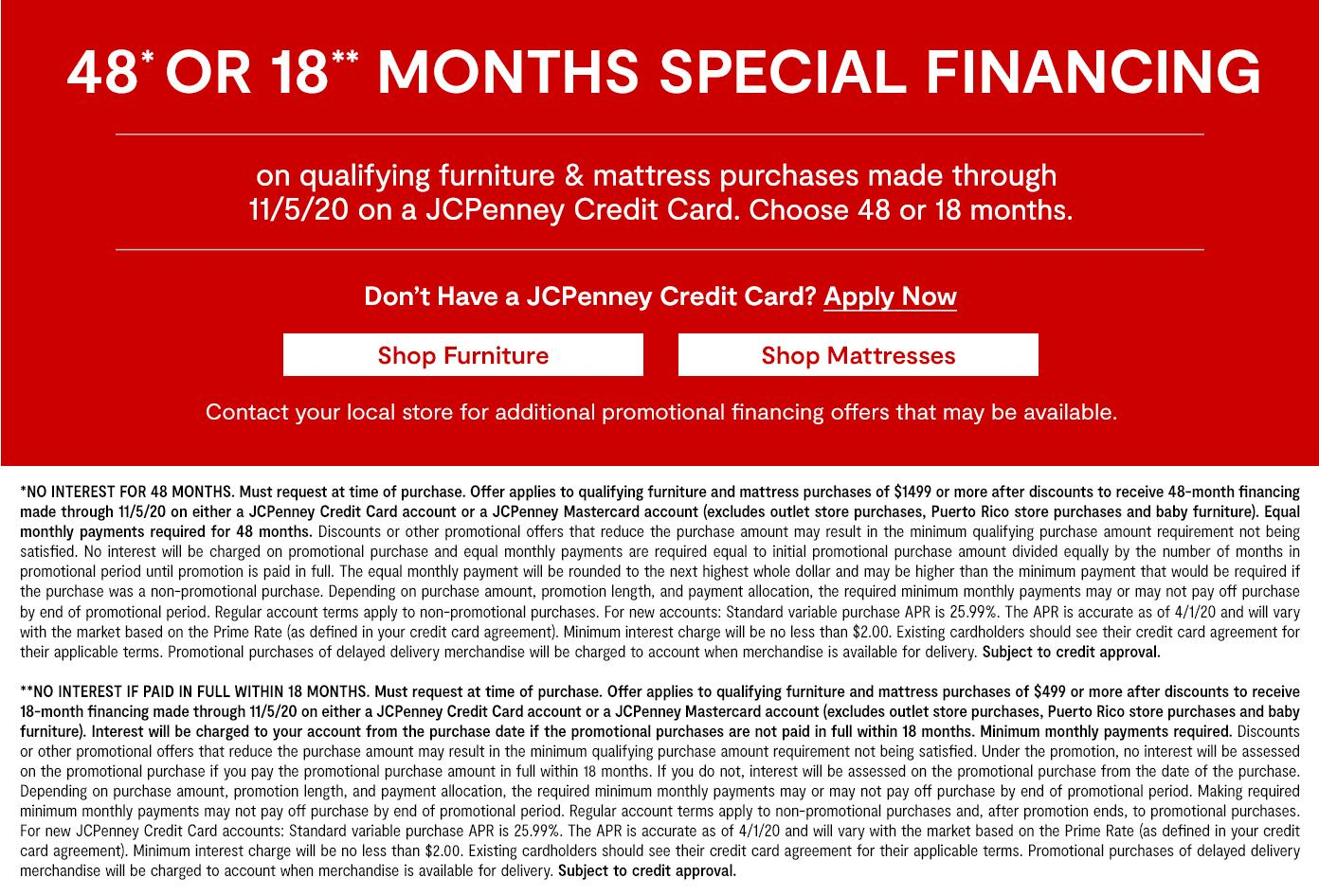 48 or 18 months special financing on qualifying furniture & mattress purchases by 11/5/20 on JCP Credit Card Get Details