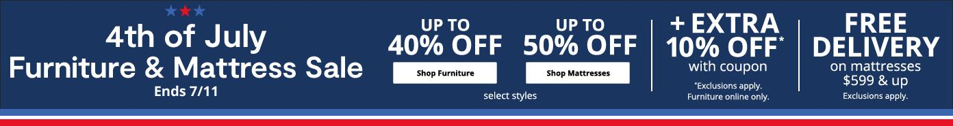 4th of July Furniture & Mattress Sale UP TO 40% OFF FURNITURE. up to 50% off mattresses. extra 10% off with coupon . free delivery shop furniture and mattresses