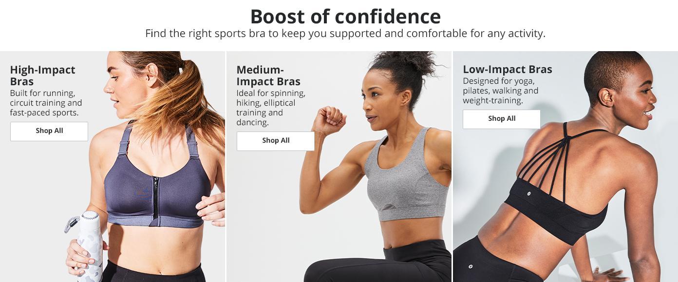 Boost of confidence. High Impact bras. Medium Impact Bras. Low Impact Bras Shop All