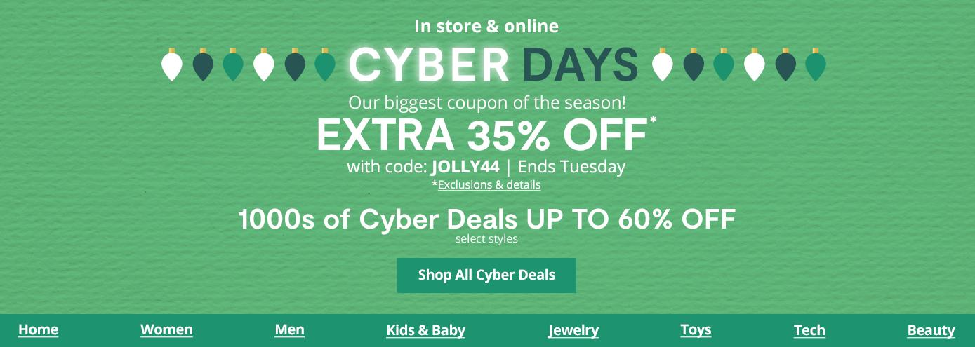 CYBER DAYS Our biggest coupon of the season! EXTRA 35% OFF* with code JOLLY44. Ends Tuesday. *Exclusions & details: