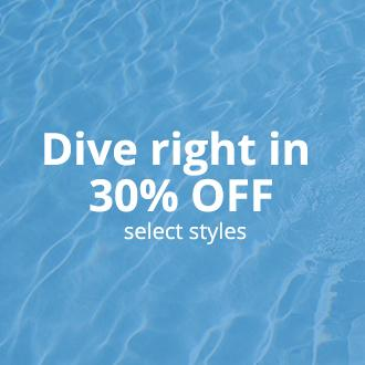 Dive right in 30% OFF select styles