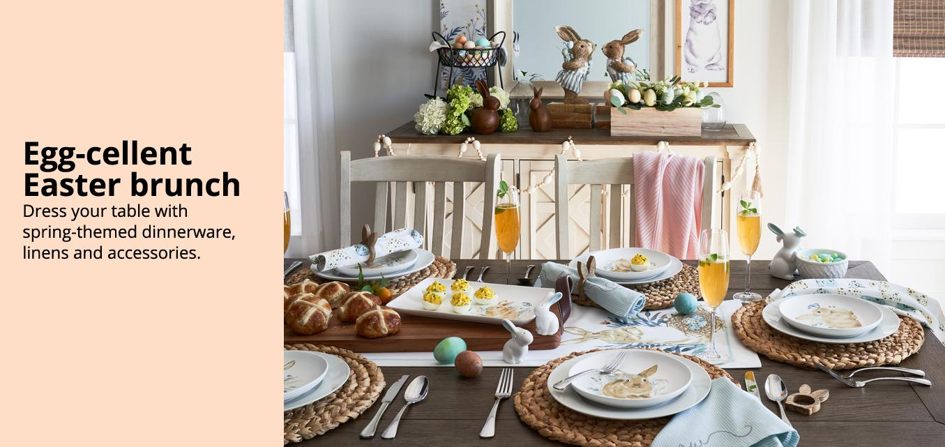 Egg-cellent  Easter brunch Dress your table with  spring-themed dinnerware,  linens and accessories.