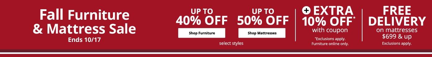 Fall Furniture & Mattress Sale Ends 10/17 up to 40% off furniture. up to 50% off mattresses free delivery extra 10% off with coupon