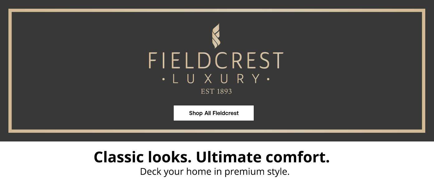 Fieldcrest Luxury. Classic looks. Ultimate comfort.