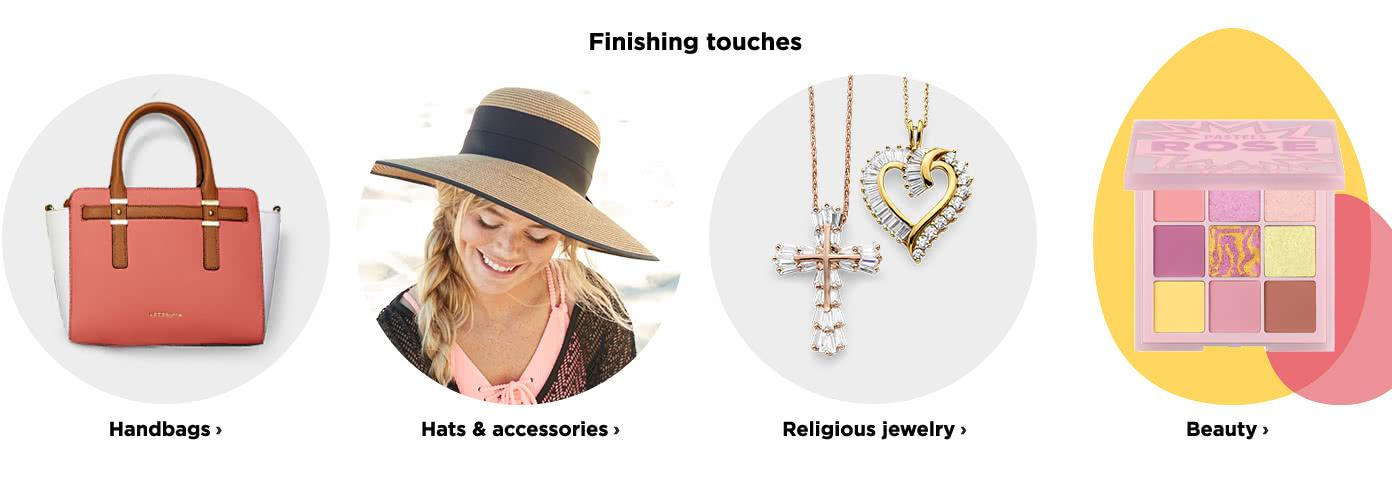Finishing Touches. Handbags. Beauty. Religious Jewelry. Hats and Accessories