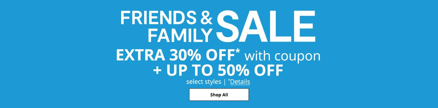 Friends & Family SALE. EXTRA 30% OFF* with coupon + UP TO 50% OFF select styles. *Details. Shop All: