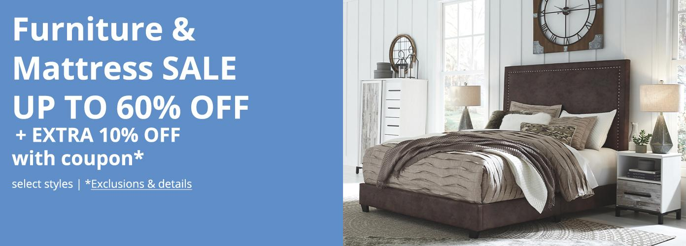 Furniture & Mattress SALE UP TO 60^ OFF + EXTRA 10% OFF with coupon*, select styles. *Exclusions & details