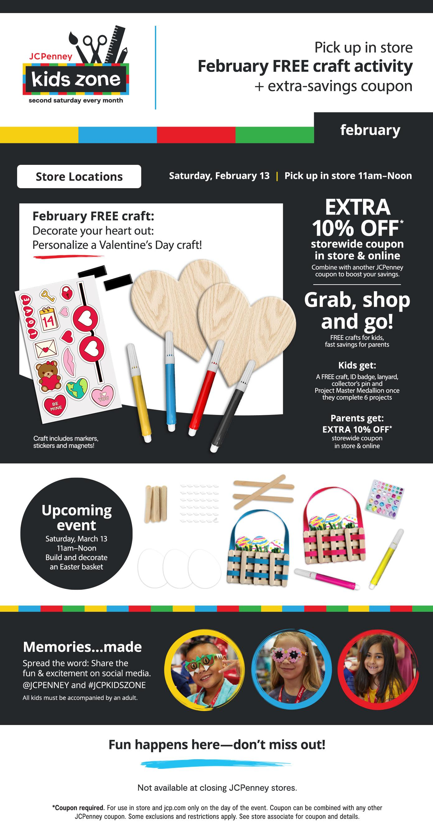 Kids Zone JCP. Pick up FREE craft & coupon Saturday, Feb 13 | 11am–Noon
