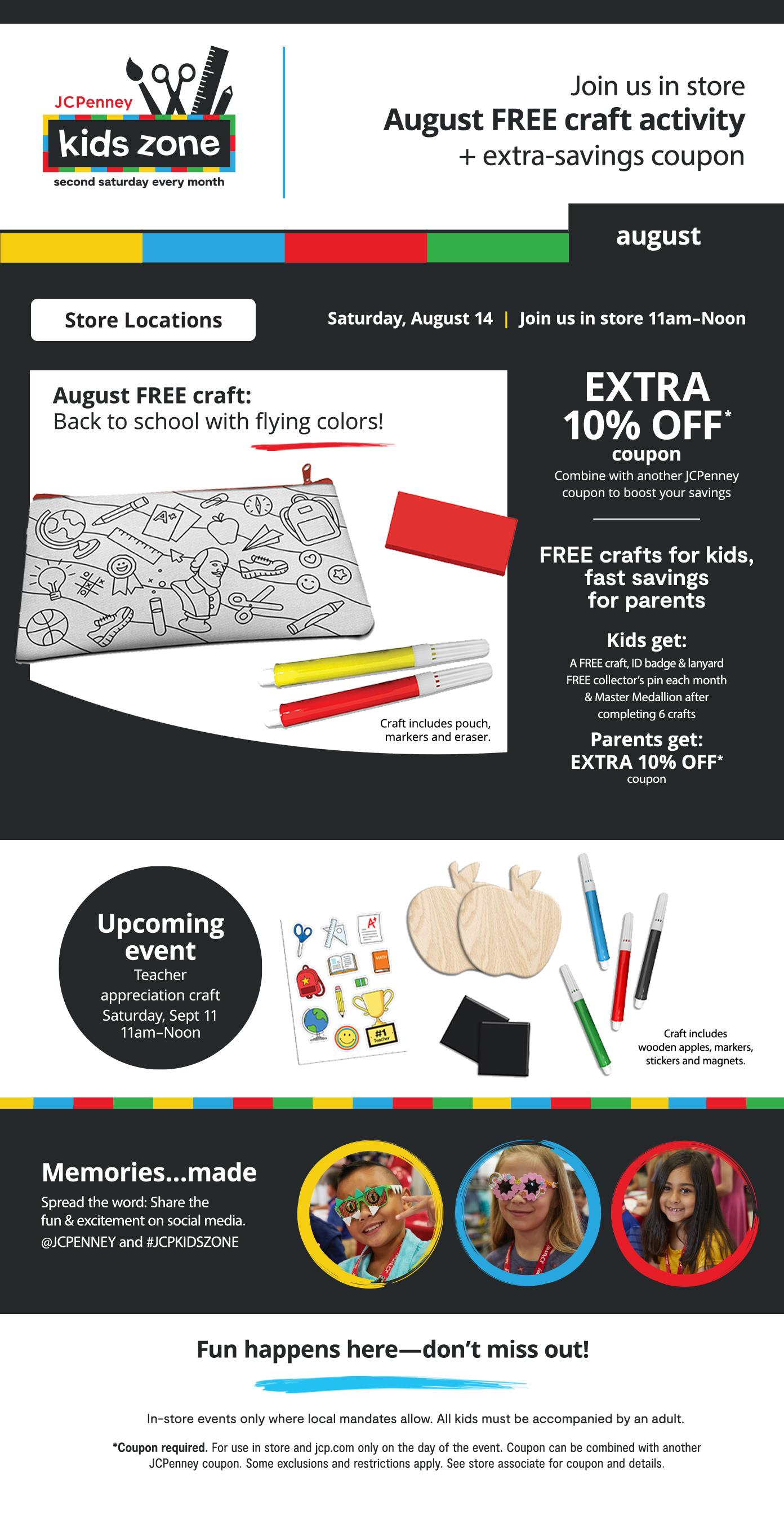 Kids Zone   Join us in store Saturday, Aug 14 | 11am–Noon August FREE craft activity + extra-savings coupon