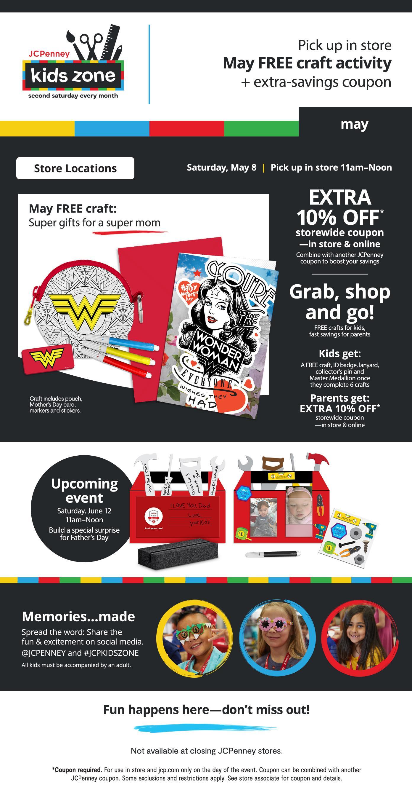 Kids Zone Pick up FREE craft & coupon Saturday, May 8 | 11am–Noon
