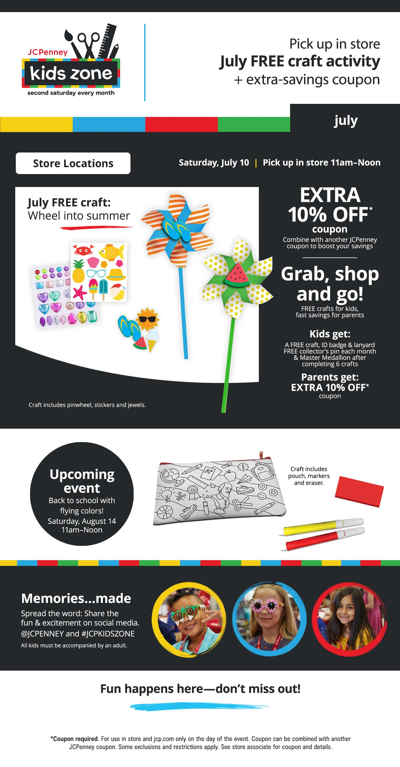 kids zone Saturday, July 10  |  Pick up in store 11am–Noon  Pick up in store July FREE craft activity + extra-savings coupon