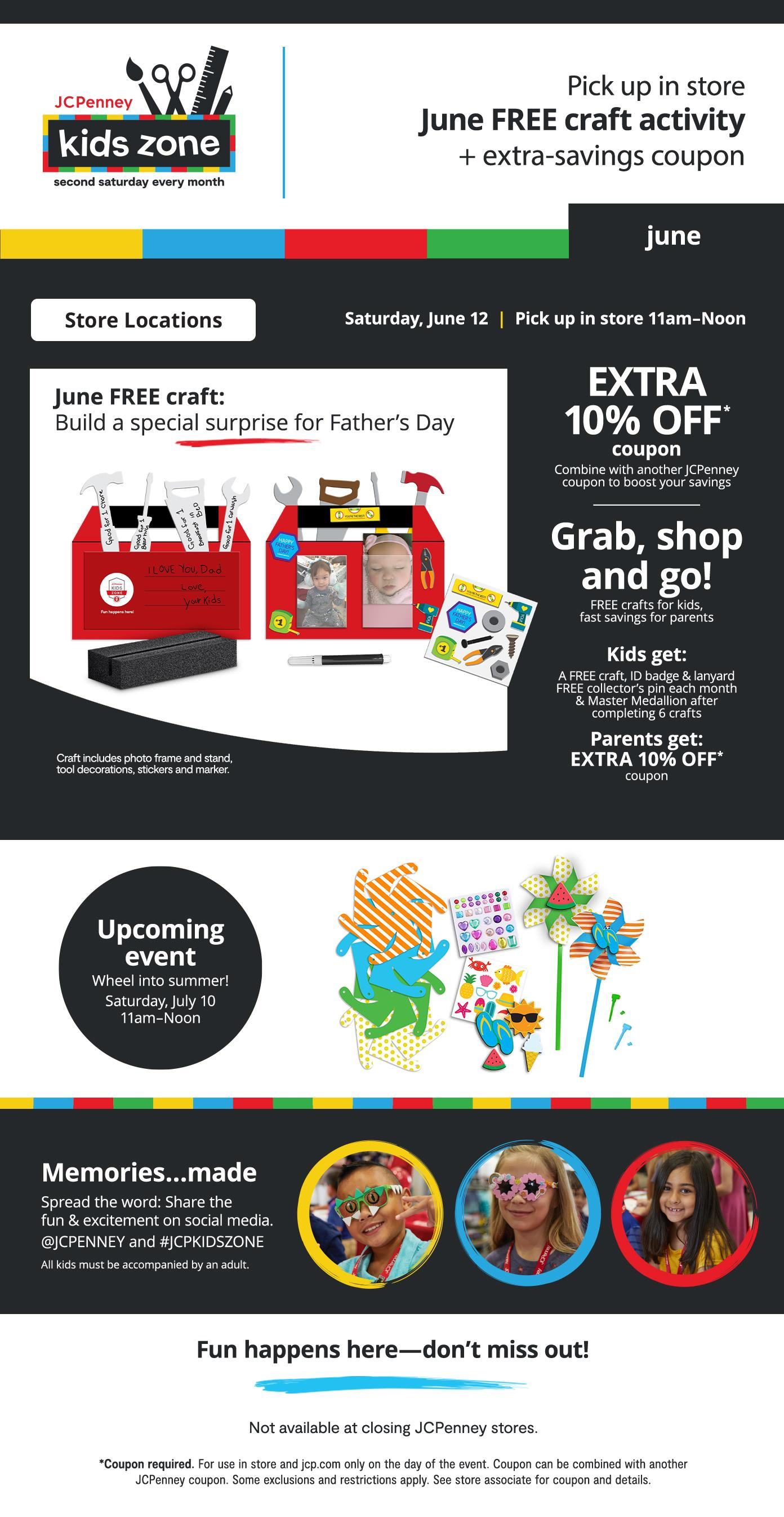 Kids Zone Second Saturday every month Pick up FREE craft & coupon  Saturday, June 12 | 11am–Noon  Pick up in store June FREE craft activity + extra-savings coupon