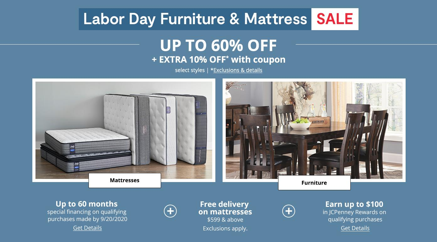 Labor Day Furniture & Mattress SALE. UP TO 60^ OFF + EXTRA 10% OFF with coupon, select styles. *Exclusions & details