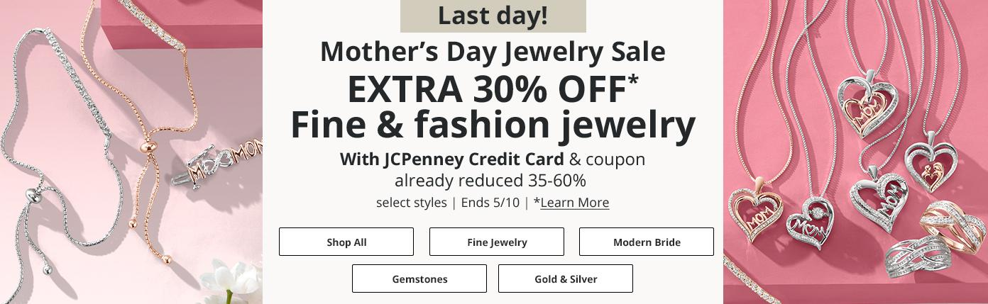 Last day! Mother's Day Jewelry Sale EXTRA 30% OFF* Fine & fashion jewelry With JCPenney Credit Card & coupon. *Learn more