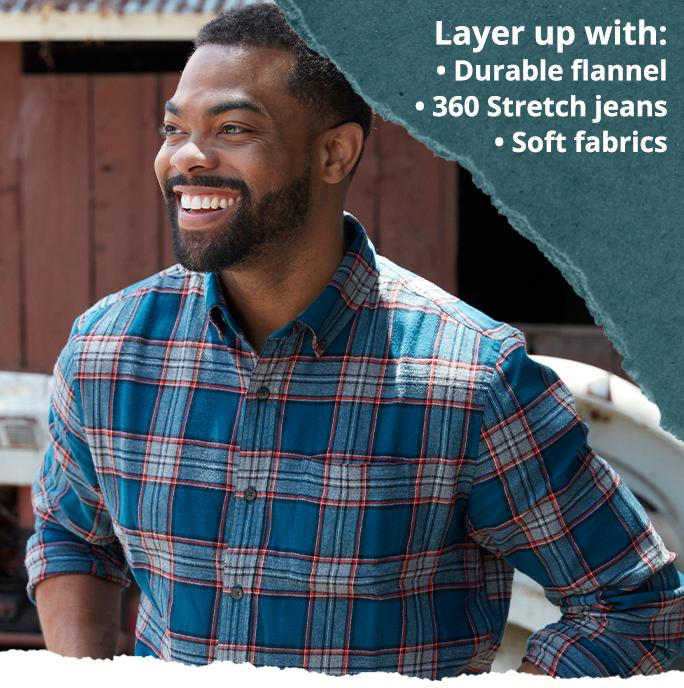 Layer up with: Durable flannel; 360 Stretch jeans; Soft fabrics