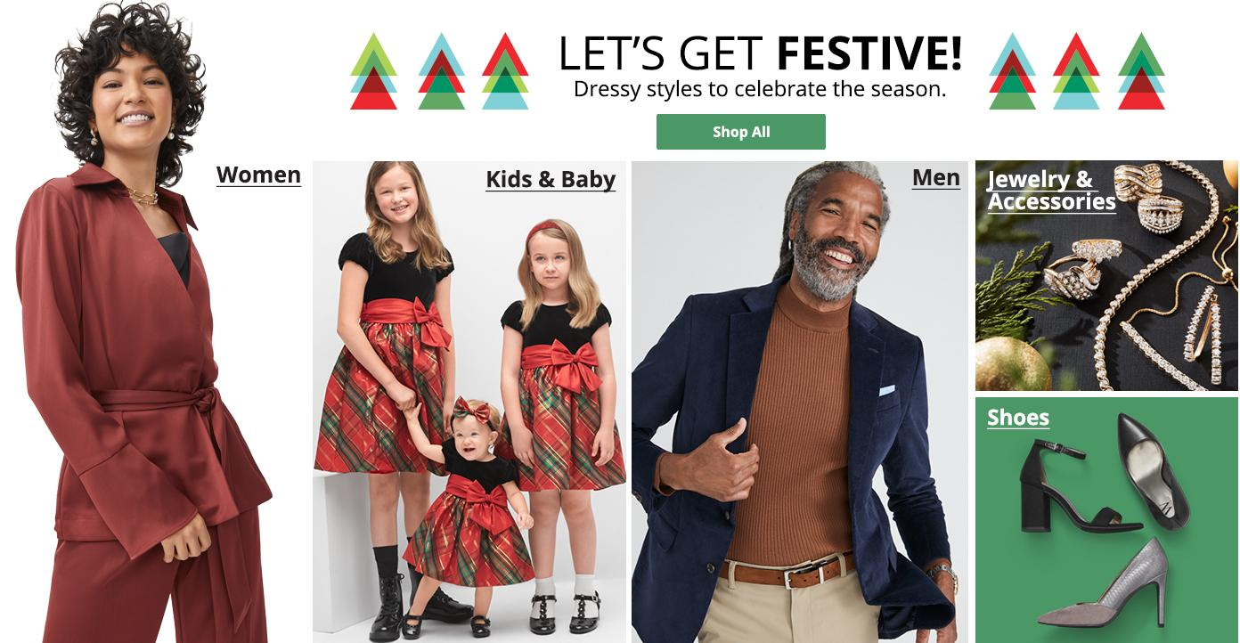 Let's get festive! Dressy styles to celebrate the season. shop all women, kids, baby, men jewelry accessories, shoes