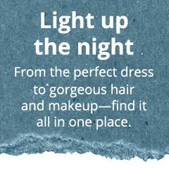 Light up the night. From the perfect dress to gorgeous hair and makeup find it all in one place