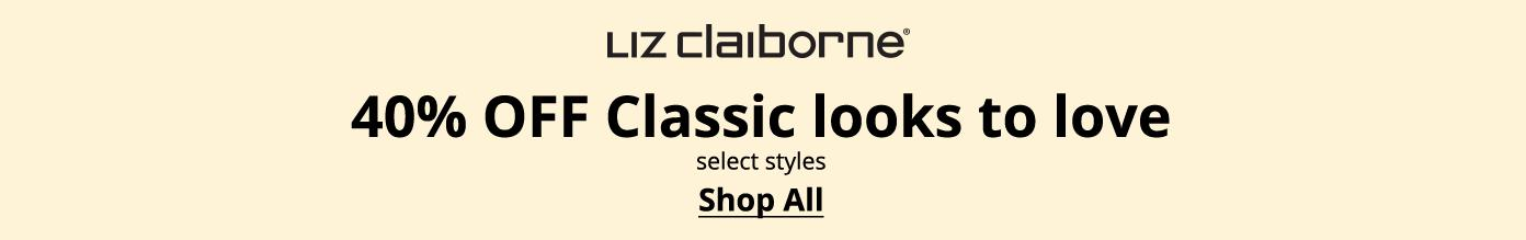 Liz Claiborne 40% OFF Classic looks to love, select styles. Shop All: