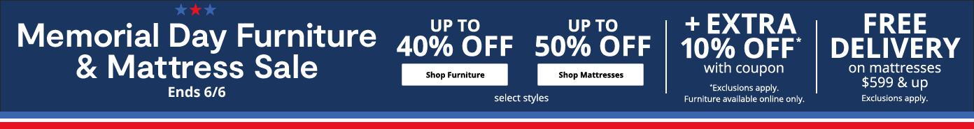 Memorial Day Furniture & Mattress Sale Up to 40% off furniture. up to 50% off mattresses. Extra 10% off. Free Delivery