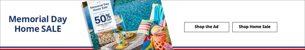 Memorial Day Home Sale Shop the Ad and Home sale. up to 50% off