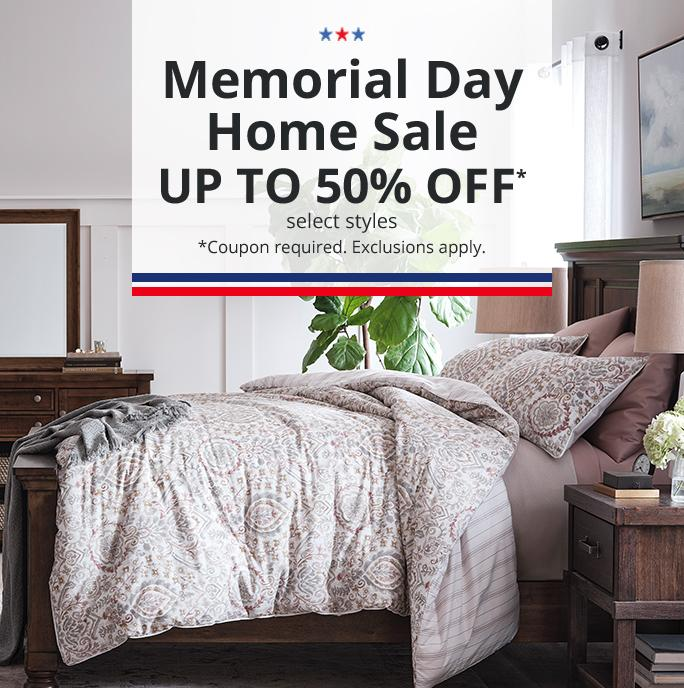 Memorial Day Home Sale UP TO 50% OFF* select styles. *Coupon required. Exclusions apply.