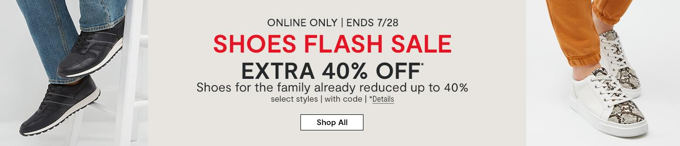 ONLINE ONLY | ENDS 7/28 SHOES FLASH SALE EXTRA 40% OFF* Shoes for the family already reduced up to 40% select styles | with code | *Details shop all