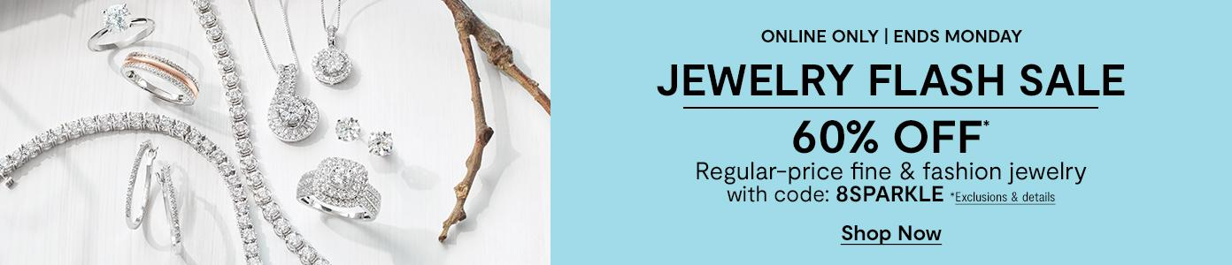 Online only. Ends Monday. JEWELRY FLASH SALE. 60% OFF* Regular-price fine & fashion jewelry with code: 8SPARKLE. *Exclusions & details