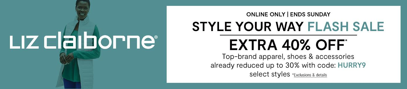 Online only. Ends Sunday. Style Your Way FLASH SALE. EXTRA 40% OFF* Top-brand apparel, shoes & accessories already reduced up to 30%, select styles with code: HURRY9. *Exclusions & details
