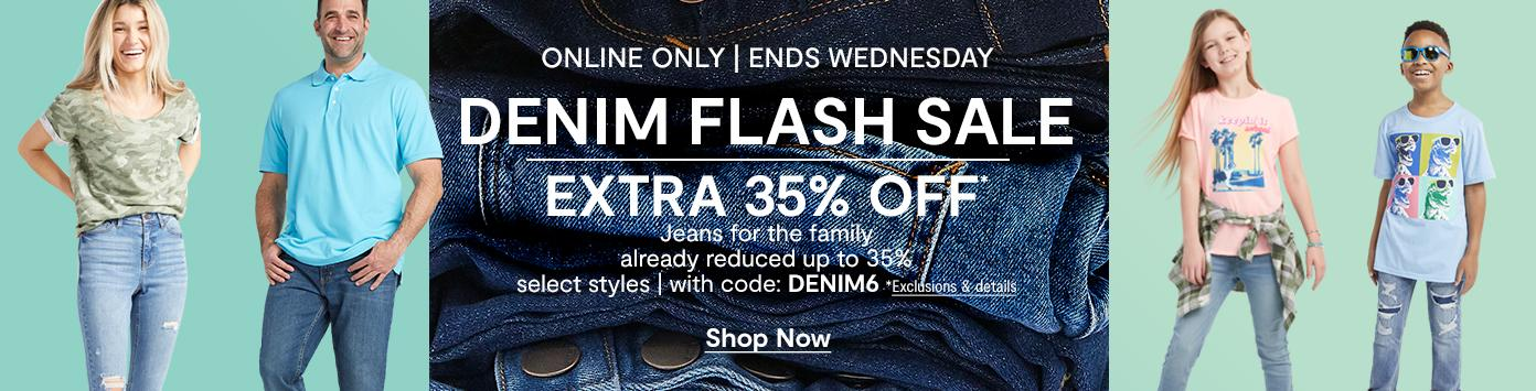 Online only. Ends Wednesday. DENIM FLASH SALE. EXTRA 35% OFF* Jeans for the family already reduced up to 35%, select styles, with code: DENIM6. *Exclusions & details. Shop Now: