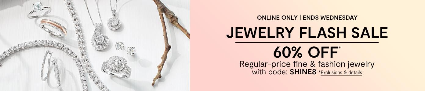 Online only. Ends Wednesday. JEWELRY FLASH SALE 60% OFF* Regular-price fine & fashion jewelry with code: SHINE8. *Exclusions & details.