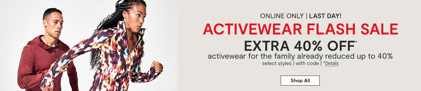 Online only. Last day! Activewear Flash Sale. Extra 40% off* activewear for the family already reduced up to 40% off select styles