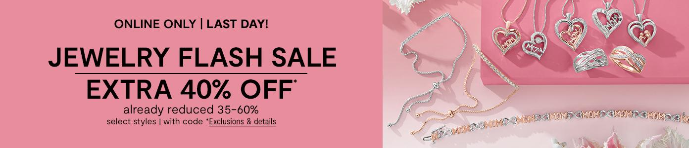 Online only. Last Day! JEWELRY FLASH SALE EXTRA 40% OFF* already reduced 35-60%, select styles, with code. *Exclusions & details