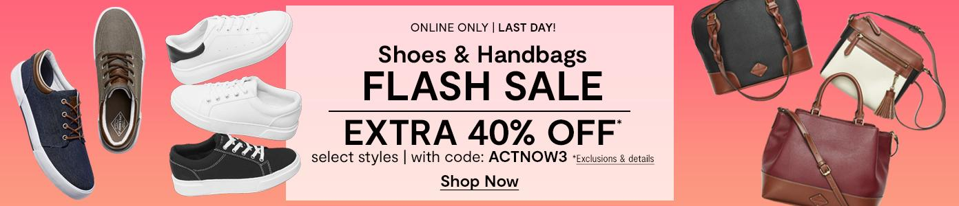 Online only. LAST DAY! Shoes & Handbags FLASH SALE. EXTRA 40% OFF select styles with code ACTNOW3. *Exclusions apply. Shop Now: