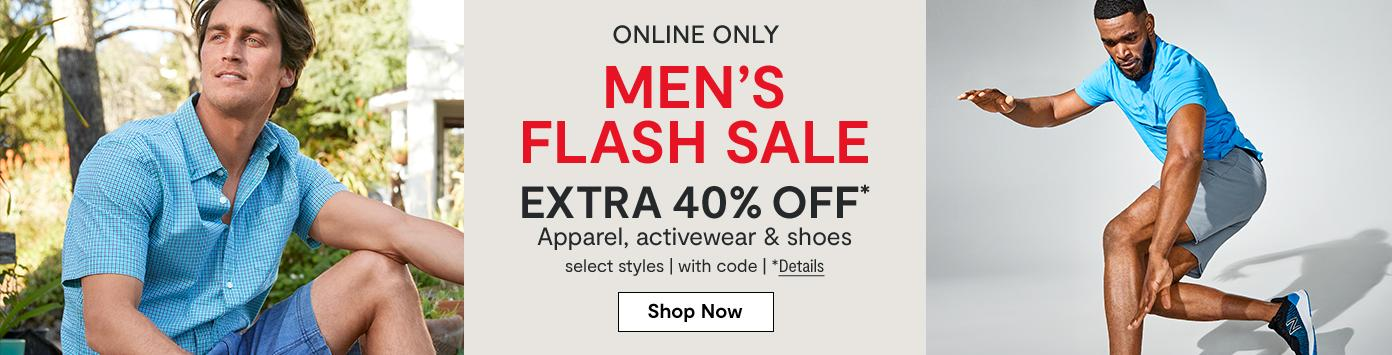 Online only. MEN'S FLASH SALE extra 40% off* Apparel, activewear & shoes, select styles, with code. *Details