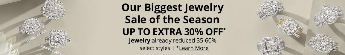 Our Biggest Jewelry Sale of the Season  UP TO EXTRA 30% OFF* Jewelry already reduced 35-60%   select styles | *Learn More