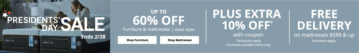 Presidents Day Sale Ends 2/28 UP TO 60% OFF  Furniture & mattresses | select styles plus extra 10% off , free delivery