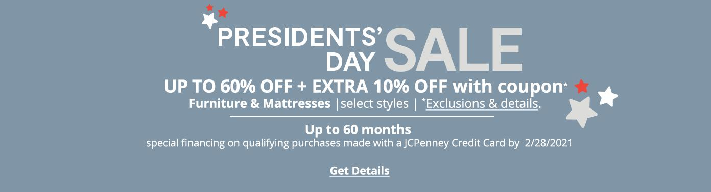 President's Day Sale UP TO 60% OFF  + EXTRA 10% OFF with coupon*  Furniture & Mattresses | select styles | *Exclusions apply. up to 60 months special financing