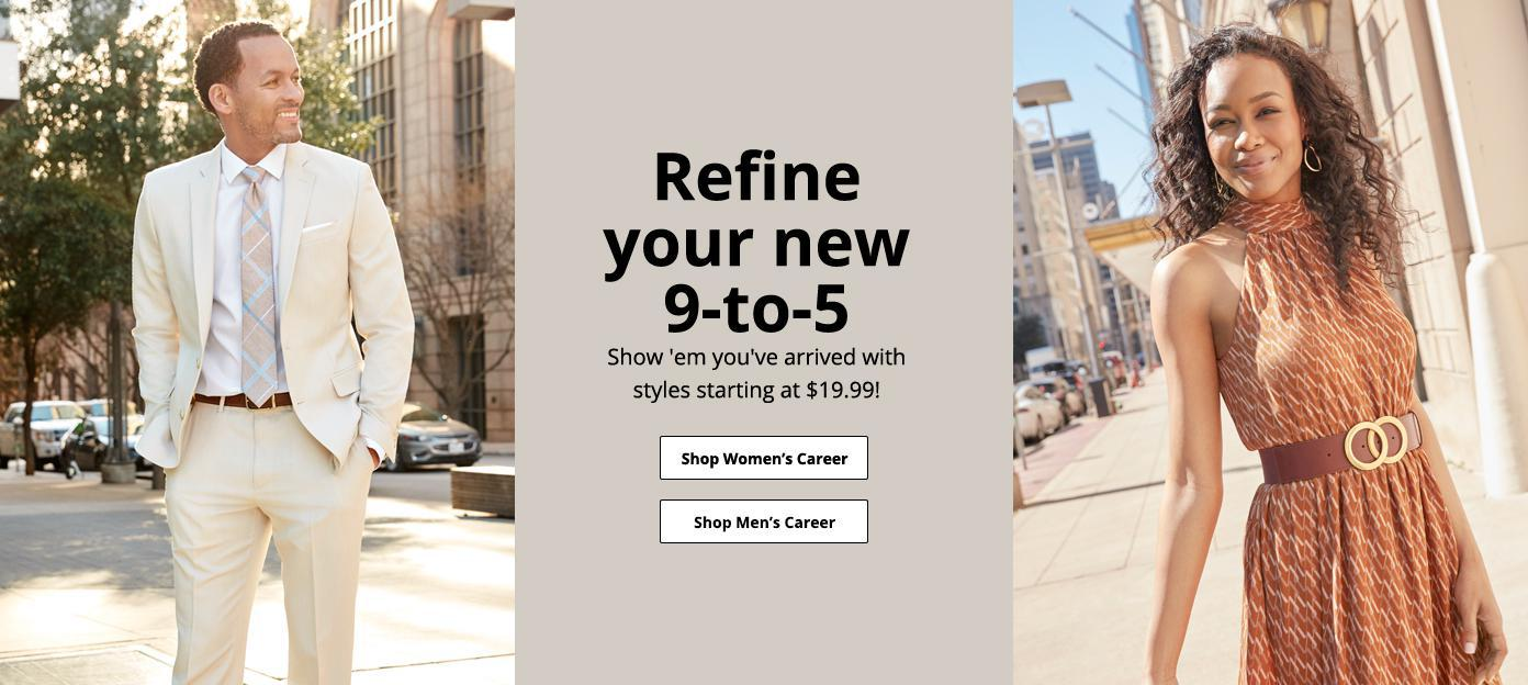 Refine your new 9 to 5 show em you've arrived with styles. Starting at $19.99. Shop men and women career