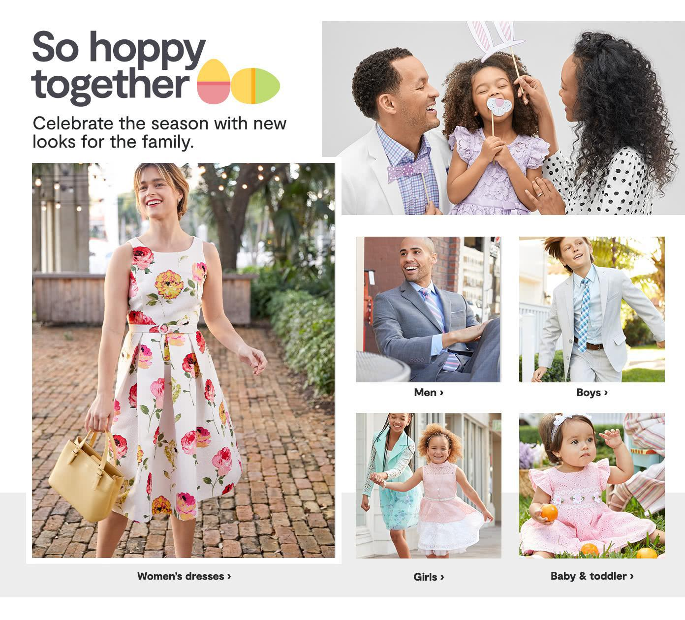So Hoppy together. celebrate the season with new looks for the family. Women. Boys. Men Girls Baby Toddler