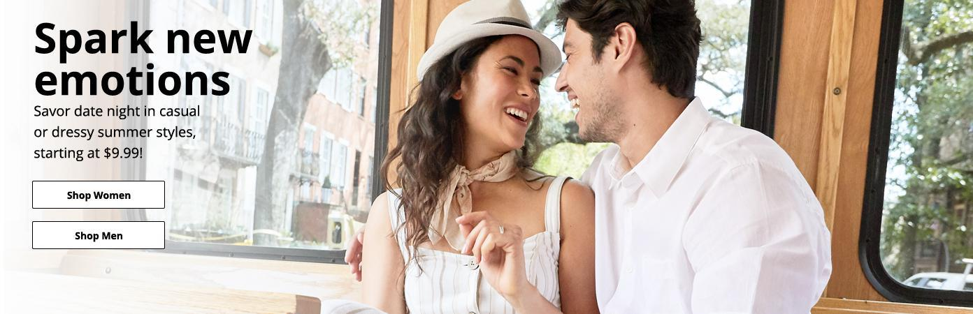 Spark new  emotions Savor date night in  casual or dressy  summer styles,  starting at $9.99! Shop women and men