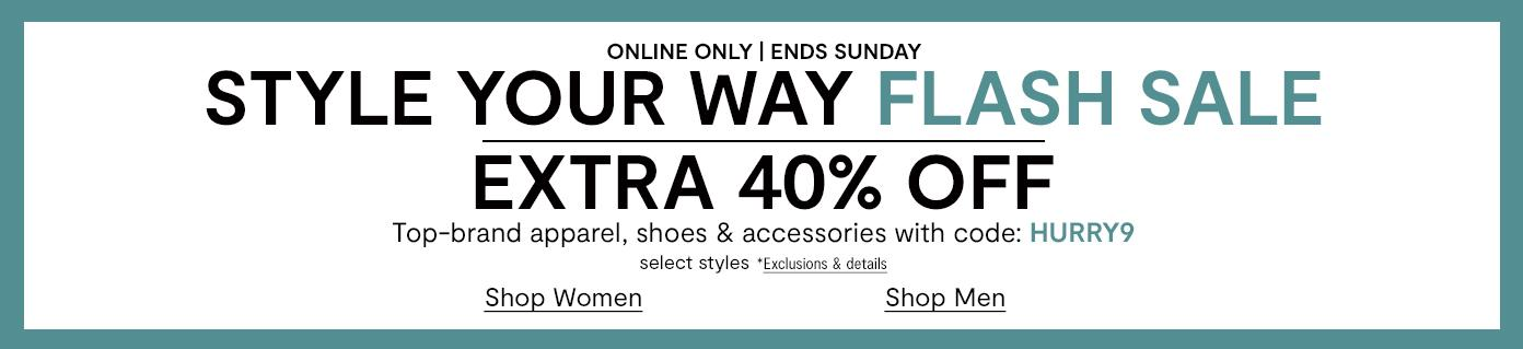 Style Your Way Flash Sale. Extra 40% off select styles