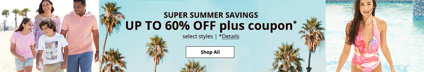 Super Summer Savings UP TO 60% OFF plus coupon* select styles.