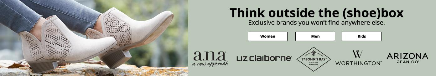 Think outside the shoebox.Exclusive brands you won't find anywhere else. women, men, kids. a.n.a, liz Claiborne, st johns bay. Worthington. Arizona Jean Co