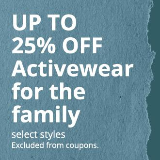 UP TO 25% OFF Activewear for the family, select styles. Excluded from coupons.