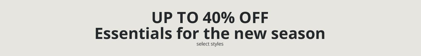 UP TO 40% OFF Essentials for the new season, select styles.